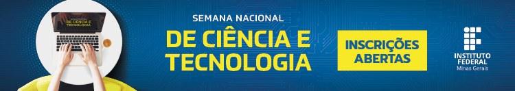 Inscrições na Semana Nacional de Ciência e Tecnologia do IFMG