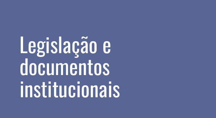 Legislação e documentos institucionais