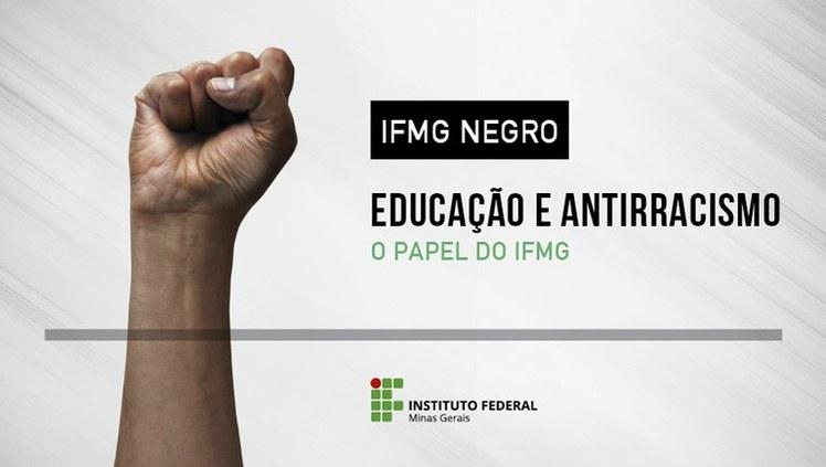 IFMG Negro. Educação e antirracismo. O papel do IFMG.