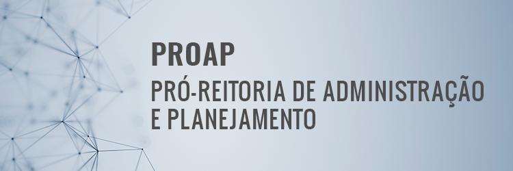 PROAP Pró-reitoria de Administração e Planejamento